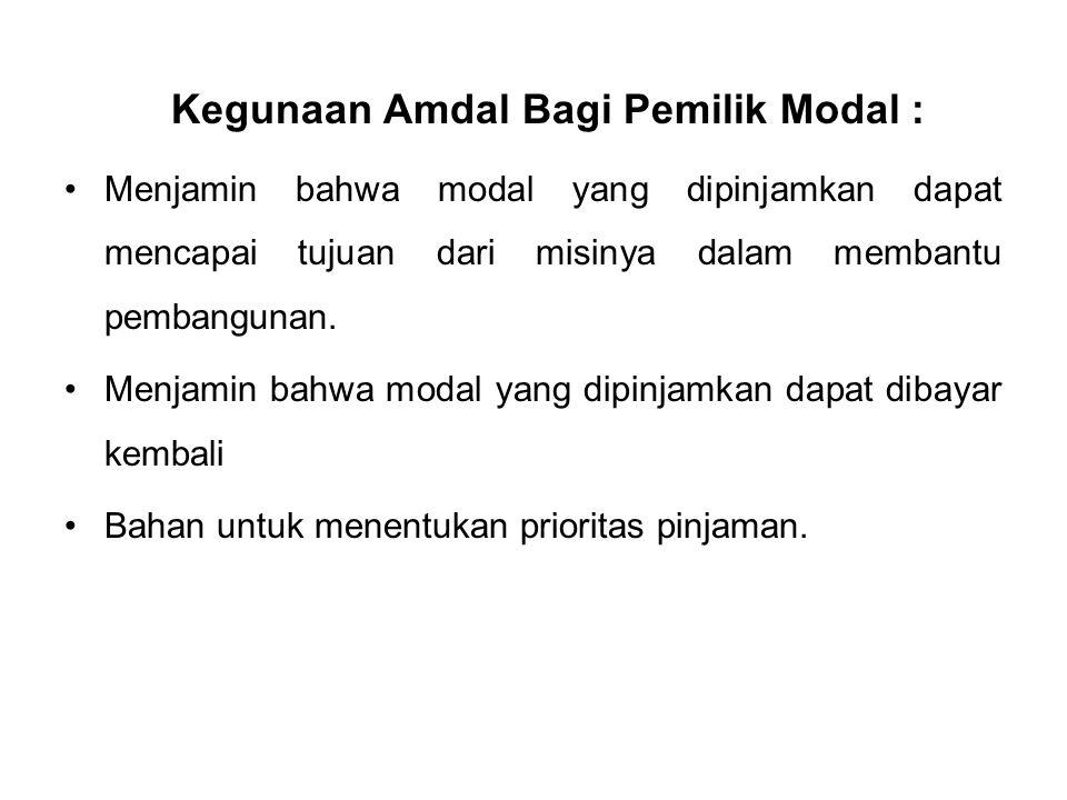 Kegunaan Amdal Bagi Pemilik Modal : Menjamin bahwa modal yang dipinjamkan dapat mencapai tujuan dari misinya dalam membantu pembangunan. Menjamin bahw
