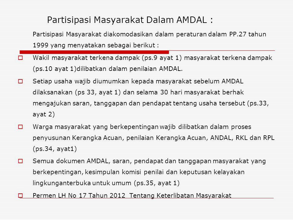 Partisipasi Masyarakat Dalam AMDAL : Partisipasi Masyarakat diakomodasikan dalam peraturan dalam PP.27 tahun 1999 yang menyatakan sebagai berikut : 