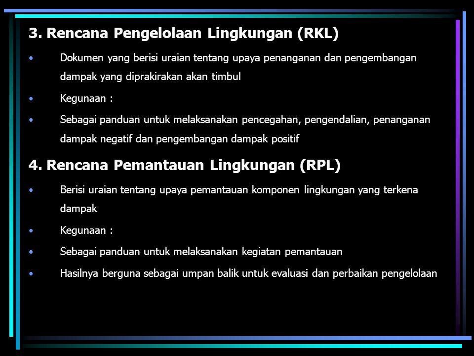 3. Rencana Pengelolaan Lingkungan (RKL) Dokumen yang berisi uraian tentang upaya penanganan dan pengembangan dampak yang diprakirakan akan timbul Kegu