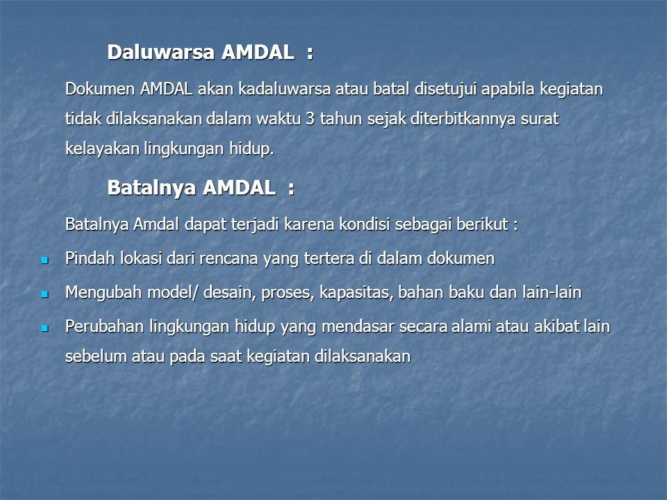 Daluwarsa AMDAL : Dokumen AMDAL akan kadaluwarsa atau batal disetujui apabila kegiatan tidak dilaksanakan dalam waktu 3 tahun sejak diterbitkannya sur