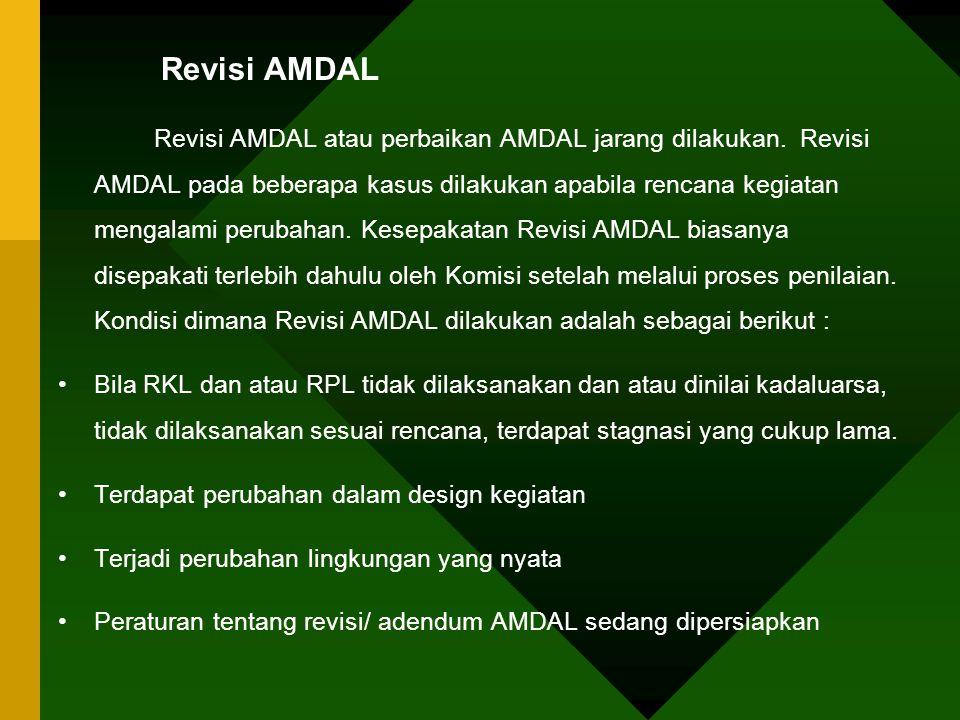 Revisi AMDAL Revisi AMDAL atau perbaikan AMDAL jarang dilakukan. Revisi AMDAL pada beberapa kasus dilakukan apabila rencana kegiatan mengalami perubah