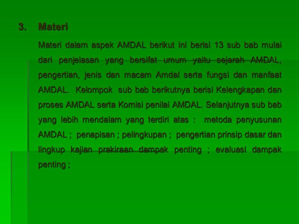 3.Materi Materi dalam aspek AMDAL berikut ini berisi 13 sub bab mulai dari penjelasan yang bersifat umum yaitu sejarah AMDAL, pengertian, jenis dan ma