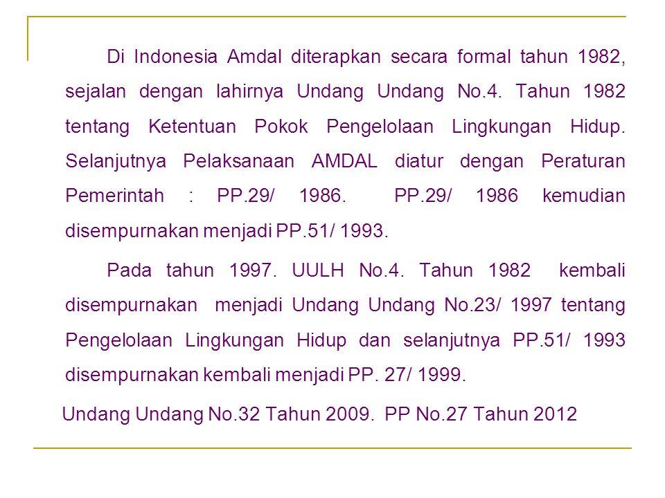 Di Indonesia Amdal diterapkan secara formal tahun 1982, sejalan dengan lahirnya Undang Undang No.4. Tahun 1982 tentang Ketentuan Pokok Pengelolaan Lin