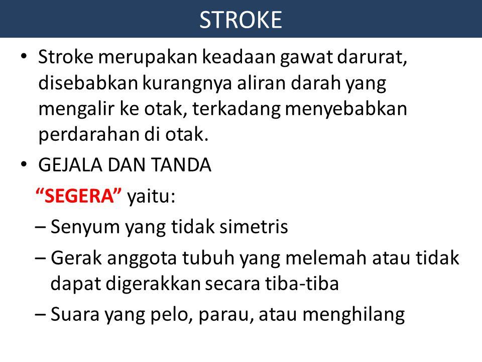 Stroke merupakan keadaan gawat darurat, disebabkan kurangnya aliran darah yang mengalir ke otak, terkadang menyebabkan perdarahan di otak. GEJALA DAN
