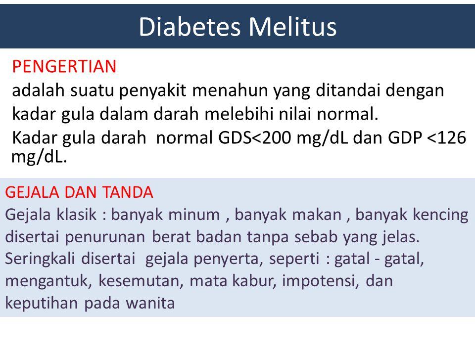 Diabetes Melitus PENGERTIAN adalah suatu penyakit menahun yang ditandai dengan kadar gula dalam darah melebihi nilai normal. Kadar gula darah normal G