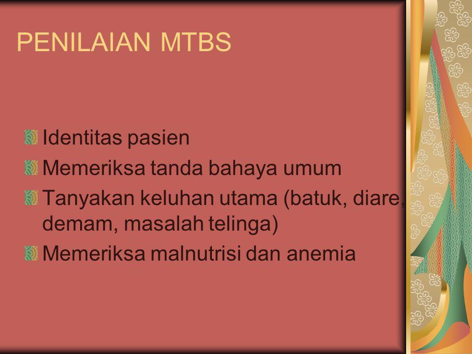 PENILAIAN MTBS Identitas pasien Memeriksa tanda bahaya umum Tanyakan keluhan utama (batuk, diare, demam, masalah telinga) Memeriksa malnutrisi dan ane
