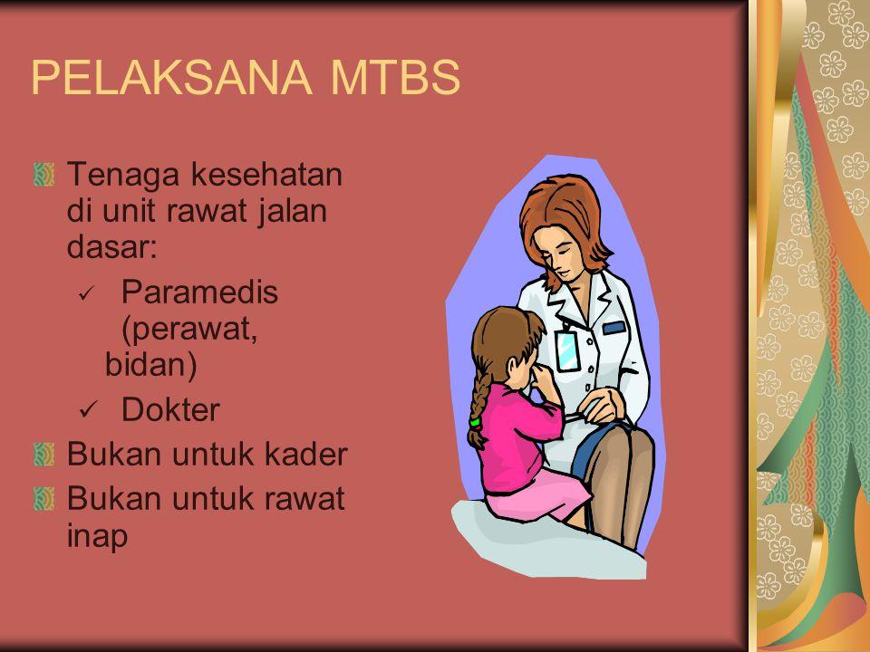 PELAKSANA MTBS Tenaga kesehatan di unit rawat jalan dasar: Paramedis (perawat, bidan) Dokter Bukan untuk kader Bukan untuk rawat inap