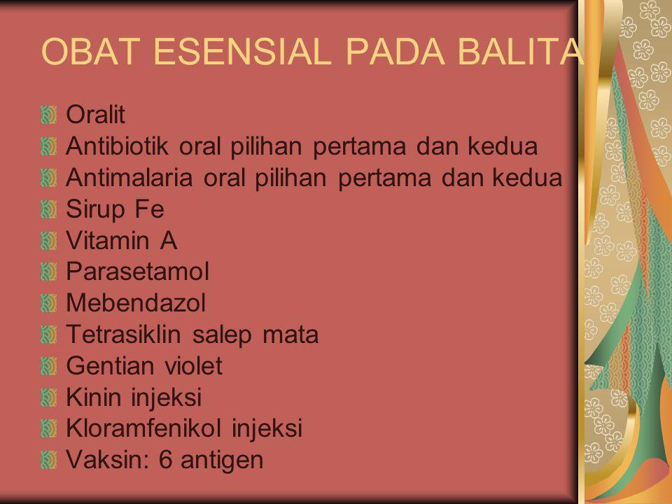 OBAT ESENSIAL PADA BALITA Oralit Antibiotik oral pilihan pertama dan kedua Antimalaria oral pilihan pertama dan kedua Sirup Fe Vitamin A Parasetamol M