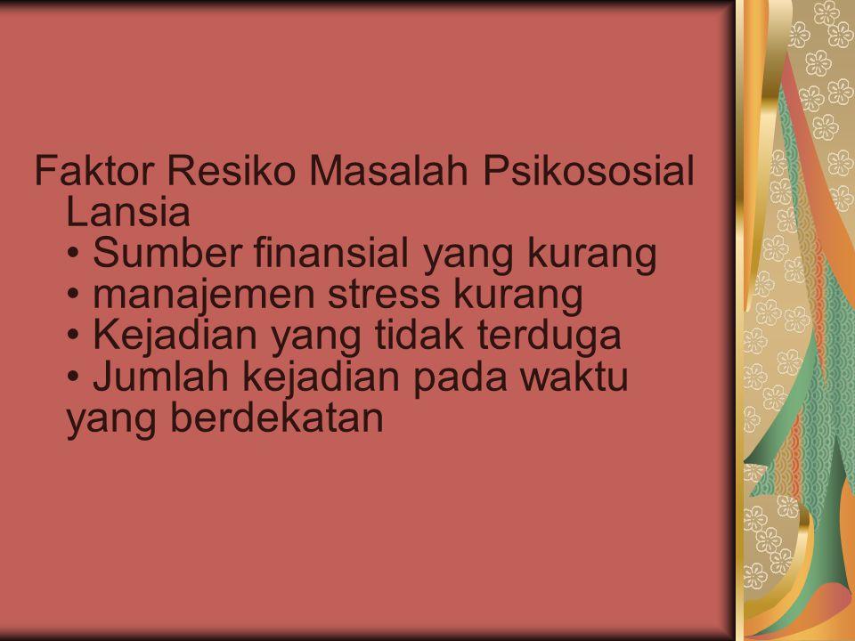 Faktor Resiko Masalah Psikososial Lansia Sumber finansial yang kurang manajemen stress kurang Kejadian yang tidak terduga Jumlah kejadian pada waktu y