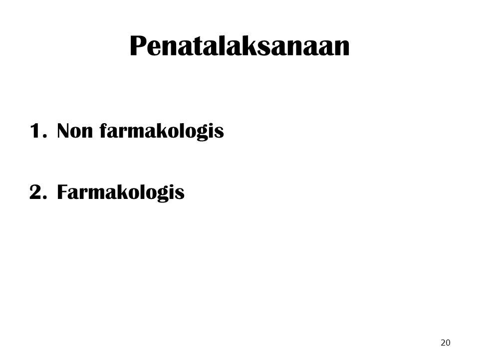 Penatalaksanaan 1.Non farmakologis 2.Farmakologis 20