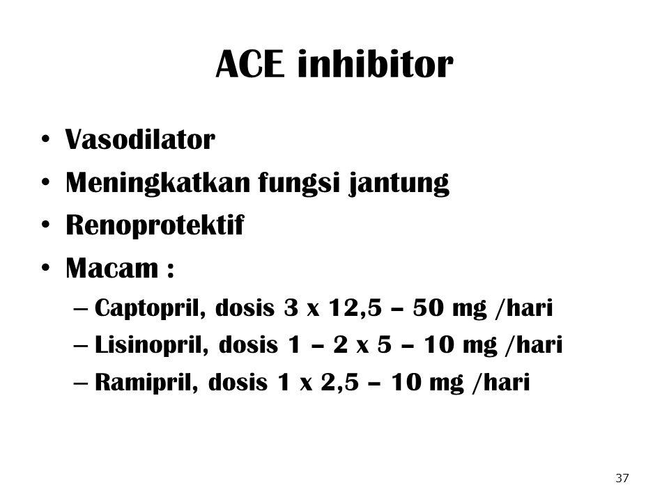 ACE inhibitor Vasodilator Meningkatkan fungsi jantung Renoprotektif Macam : – Captopril, dosis 3 x 12,5 – 50 mg /hari – Lisinopril, dosis 1 – 2 x 5 –