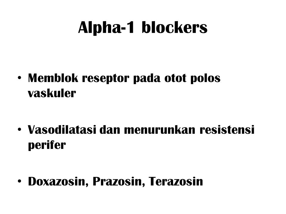 Alpha-1 blockers Memblok reseptor pada otot polos vaskuler Vasodilatasi dan menurunkan resistensi perifer Doxazosin, Prazosin, Terazosin