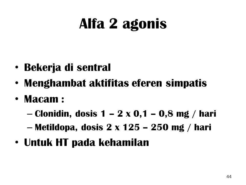 Alfa 2 agonis Bekerja di sentral Menghambat aktifitas eferen simpatis Macam : – Clonidin, dosis 1 – 2 x 0,1 – 0,8 mg / hari – Metildopa, dosis 2 x 125