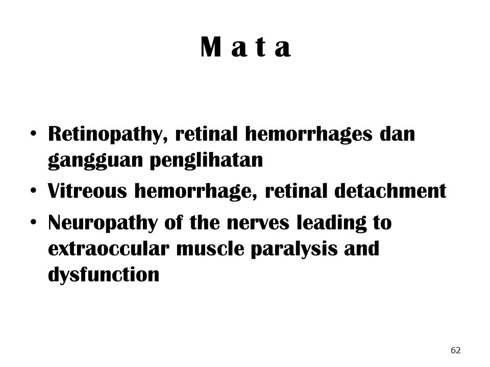 M a t a Retinopathy, retinal hemorrhages dan gangguan penglihatan Vitreous hemorrhage, retinal detachment Neuropathy of the nerves leading to extraocc