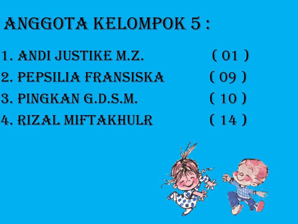 1.ANDI JUSTIKE M.Z.( 01 ) 2.PEPSILIA FRANSISKA( 09 ) 3.PINGKAN G.D.S.M.