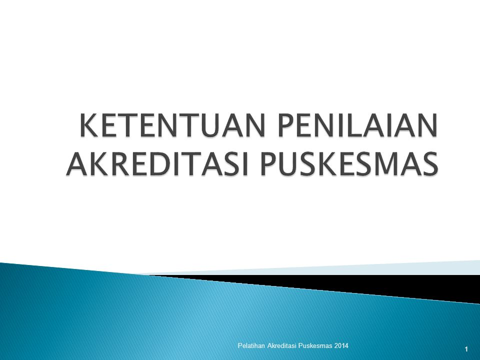  Akreditasi Puskesmas Proses penilaian eksternal oleh Komisi Akreditasi terhadap Puskesmas apakah sesuai dengan standar akreditasi yang ditetapkan.