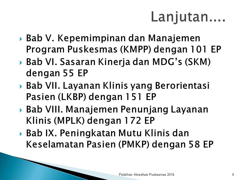  Bab V. Kepemimpinan dan Manajemen Program Puskesmas (KMPP) dengan 101 EP  Bab VI. Sasaran Kinerja dan MDG's (SKM) dengan 55 EP  Bab VII. Layanan K