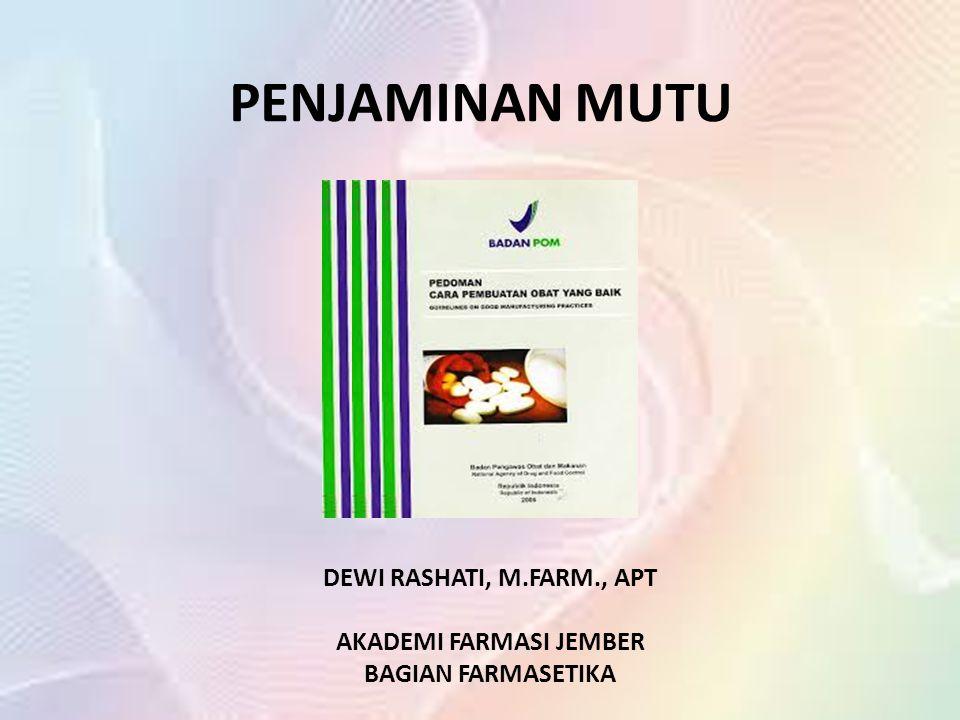 PENJAMINAN MUTU DEWI RASHATI, M.FARM., APT AKADEMI FARMASI JEMBER BAGIAN FARMASETIKA