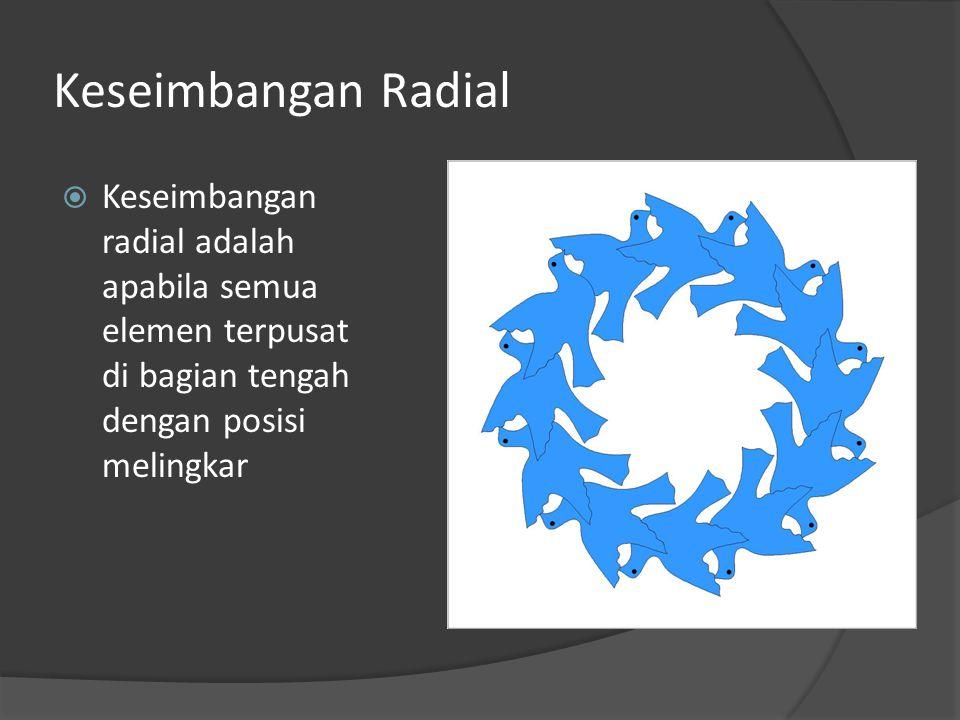 Keseimbangan Radial  Keseimbangan radial adalah apabila semua elemen terpusat di bagian tengah dengan posisi melingkar