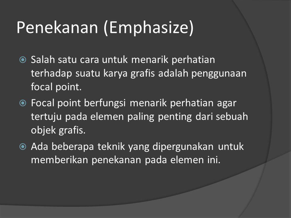 Penekanan (Emphasize)  Salah satu cara untuk menarik perhatian terhadap suatu karya grafis adalah penggunaan focal point.  Focal point berfungsi men