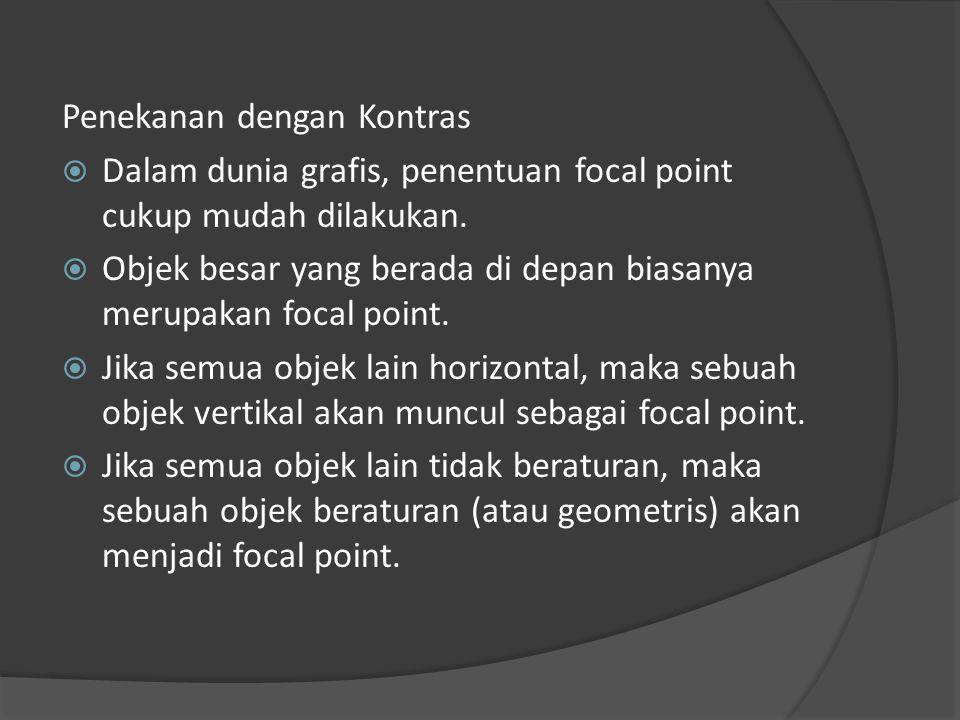 Penekanan dengan Kontras  Dalam dunia grafis, penentuan focal point cukup mudah dilakukan.  Objek besar yang berada di depan biasanya merupakan foca