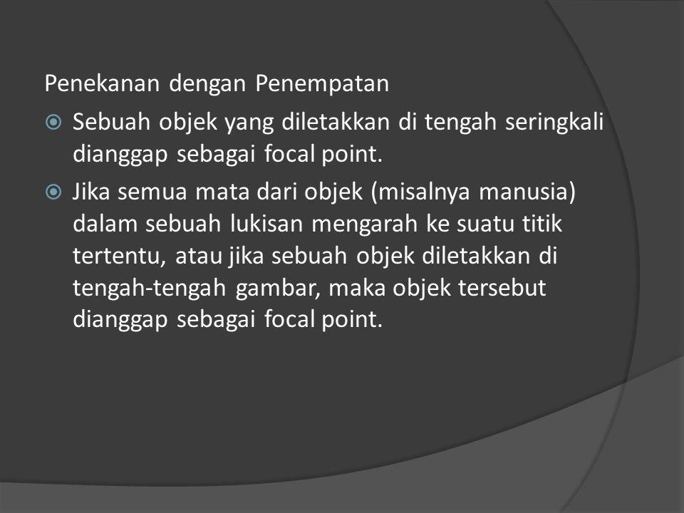Penekanan dengan Penempatan  Sebuah objek yang diletakkan di tengah seringkali dianggap sebagai focal point.  Jika semua mata dari objek (misalnya m