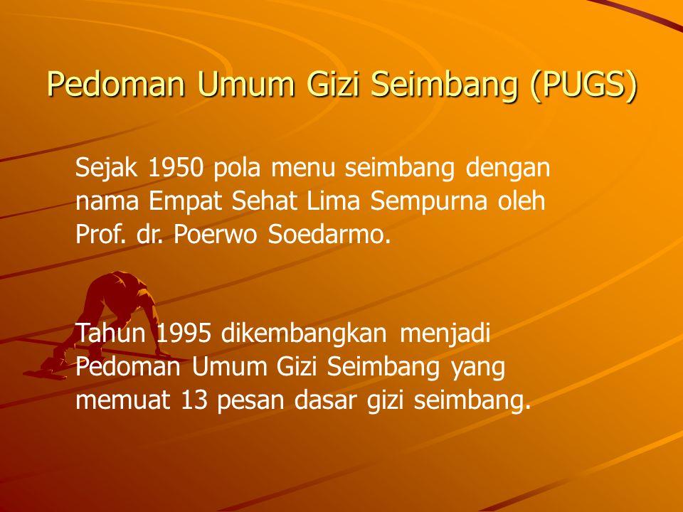 Pedoman Umum Gizi Seimbang (PUGS) Sejak 1950 pola menu seimbang dengan nama Empat Sehat Lima Sempurna oleh Prof. dr. Poerwo Soedarmo. Tahun 1995 dikem