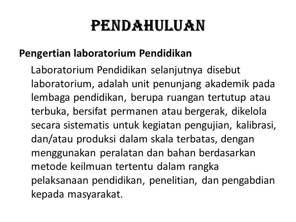 PENDAHULUAN Pengertian laboratorium Pendidikan Laboratorium Pendidikan selanjutnya disebut laboratorium, adalah unit penunjang akademik pada lembaga p