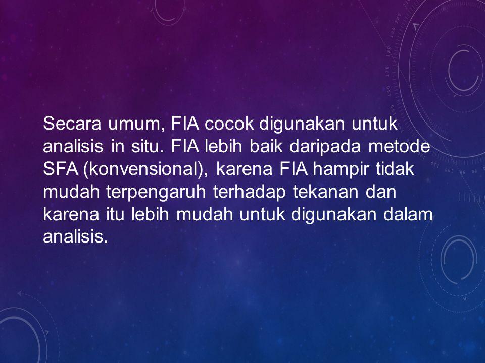 Secara umum, FIA cocok digunakan untuk analisis in situ.