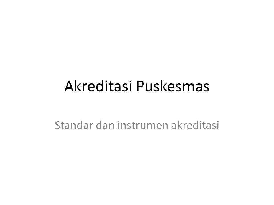 Akreditasi Puskesmas Standar dan instrumen akreditasi