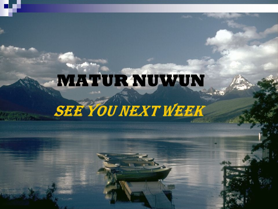 MATUR NUWUN SEE YOU NEXT WEEK
