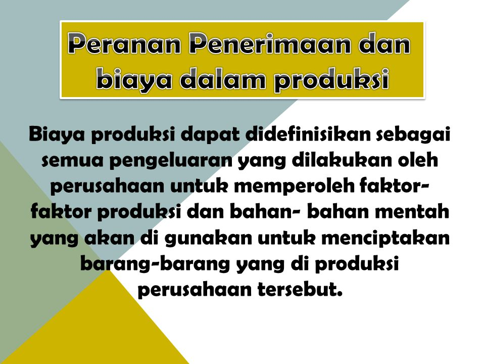 Biaya produksi dapat didefinisikan sebagai semua pengeluaran yang dilakukan oleh perusahaan untuk memperoleh faktor- faktor produksi dan bahan- bahan