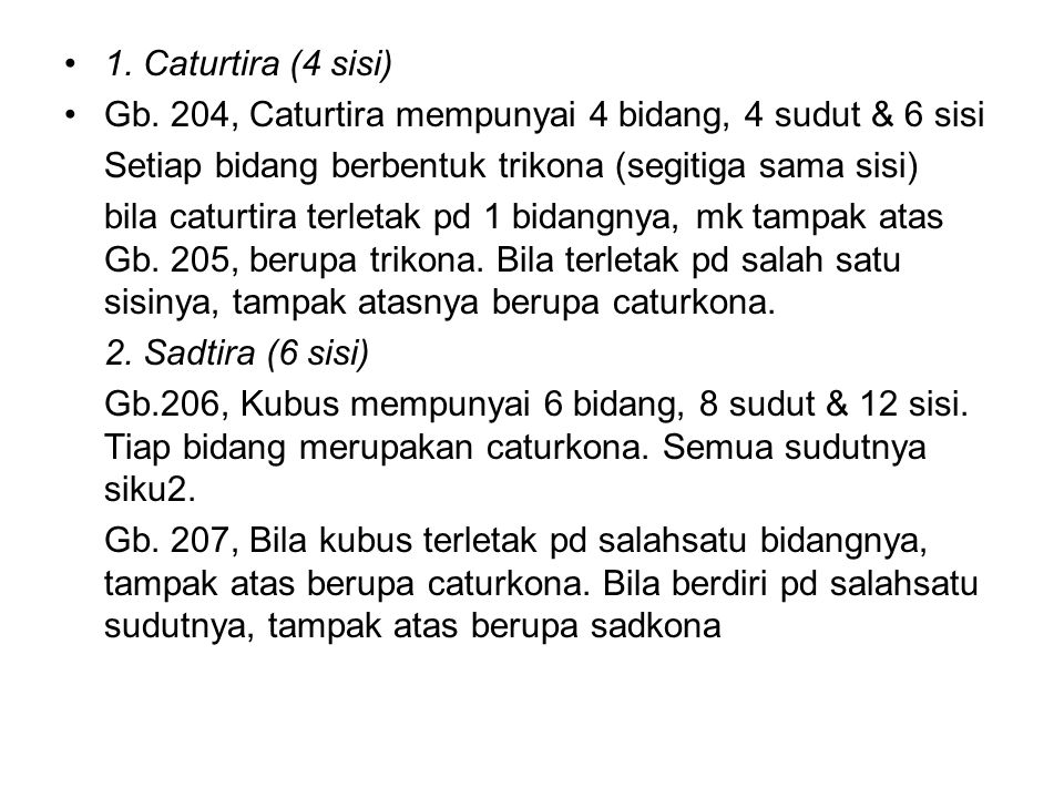 1. Caturtira (4 sisi) Gb. 204, Caturtira mempunyai 4 bidang, 4 sudut & 6 sisi Setiap bidang berbentuk trikona (segitiga sama sisi) bila caturtira terl