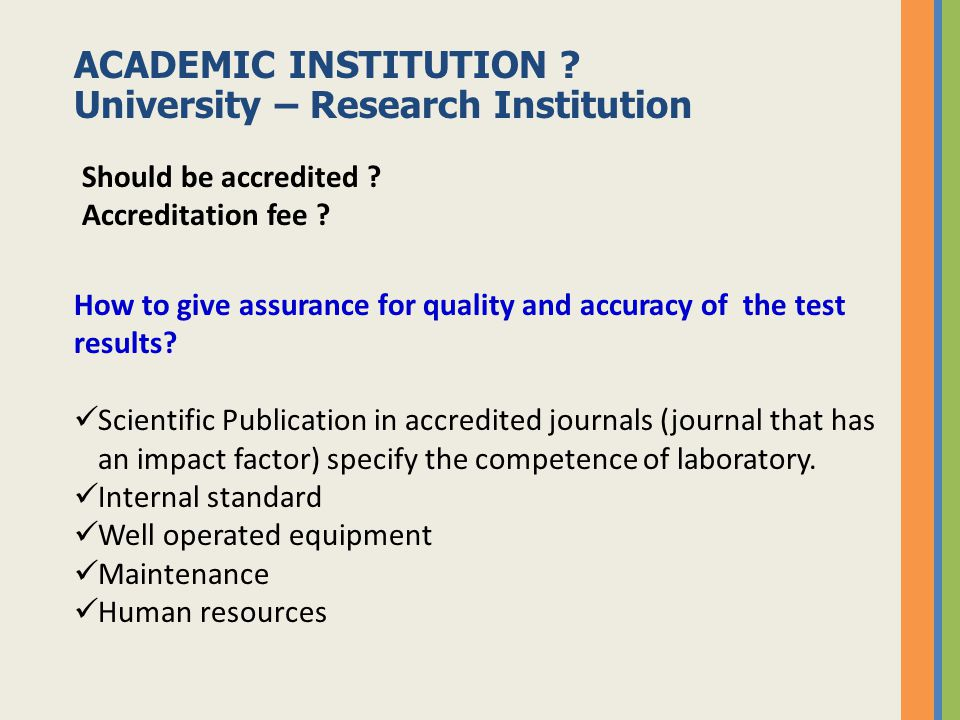 ACADEMIC INSTITUTION .University – Research Institution Should be accredited .