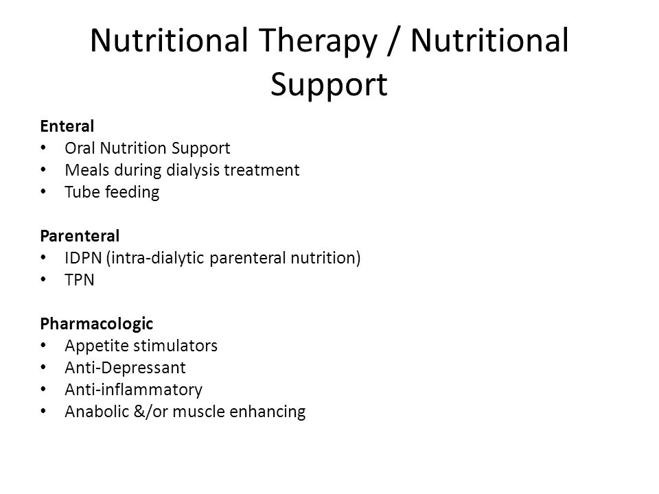 Nutritional Therapy / Nutritional Support Enteral Oral Nutrition Support Meals during dialysis treatment Tube feeding Parenteral IDPN (intra-dialytic