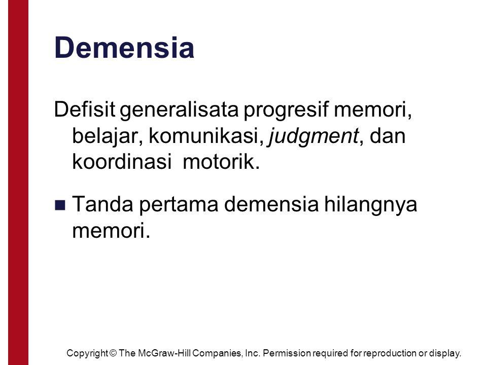 Demensia Defisit generalisata progresif memori, belajar, komunikasi, judgment, dan koordinasi motorik. Tanda pertama demensia hilangnya memori. Copyri