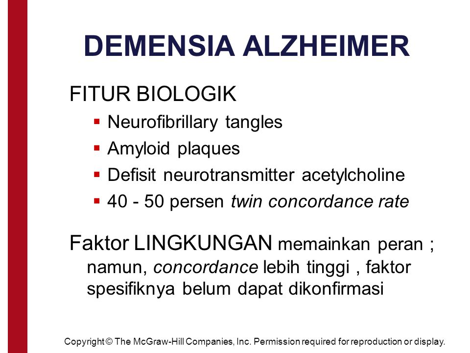 Copyright © The McGraw-Hill Companies, Inc. Permission required for reproduction or display. FITUR BIOLOGIK  Neurofibrillary tangles  Amyloid plaque