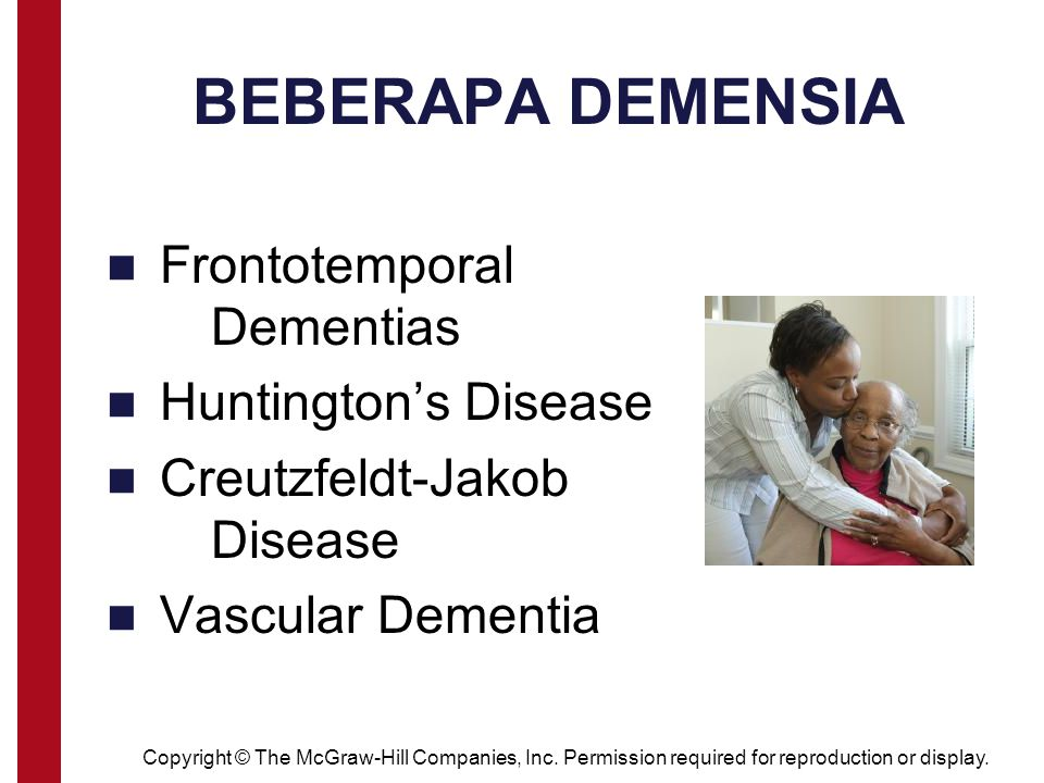 Copyright © The McGraw-Hill Companies, Inc. Permission required for reproduction or display. BEBERAPA DEMENSIA Frontotemporal Dementias Huntington's D
