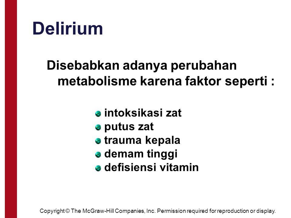 delirium Disebabkan adanya perubahan metabolisme karena faktor seperti : intoksikasi zat putus zat trauma kepala demam tinggi defisiensi vitamin Delir