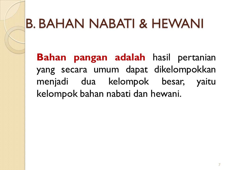 B. BAHAN NABATI & HEWANI Bahan pangan adalah hasil pertanian yang secara umum dapat dikelompokkan menjadi dua kelompok besar, yaitu kelompok bahan nab