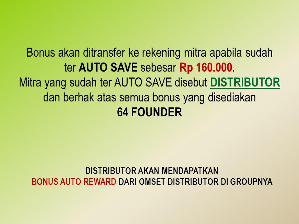 Bonus akan ditransfer ke rekening mitra apabila sudah ter AUTO SAVE sebesar Rp 160.000. Mitra yang sudah ter AUTO SAVE disebut DISTRIBUTOR dan berhak