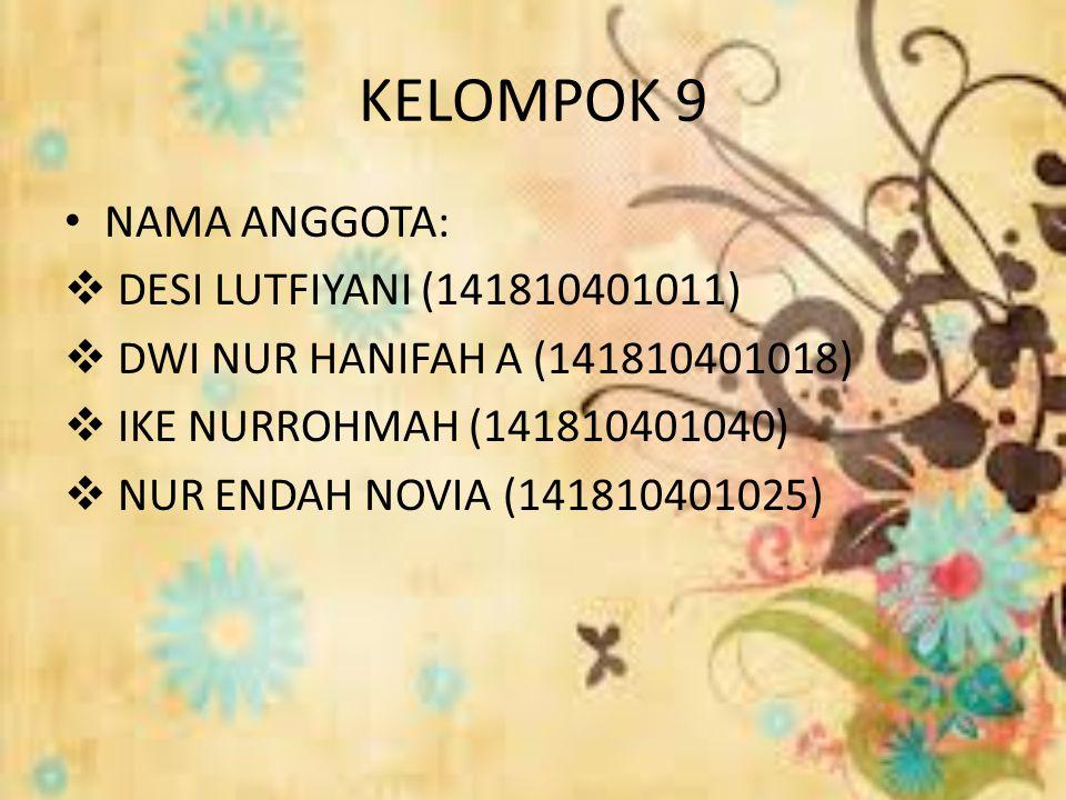KELOMPOK 9 NAMA ANGGOTA:  DESI LUTFIYANI (141810401011)  DWI NUR HANIFAH A (141810401018)  IKE NURROHMAH (141810401040)  NUR ENDAH NOVIA (141810401025)
