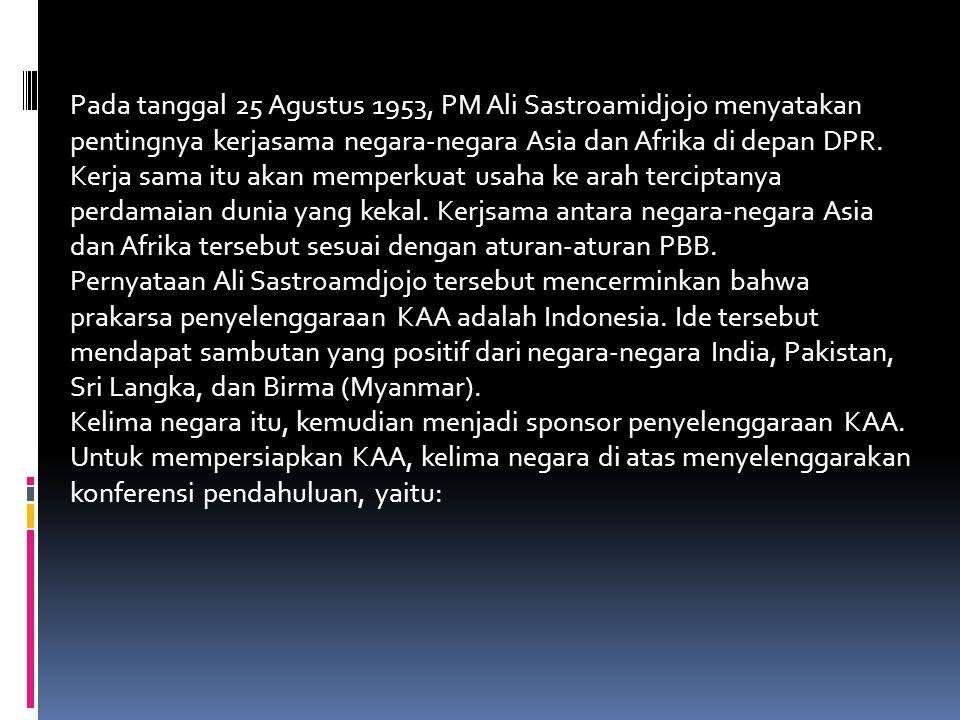 Pada tanggal 25 Agustus 1953, PM Ali Sastroamidjojo menyatakan pentingnya kerjasama negara-negara Asia dan Afrika di depan DPR.