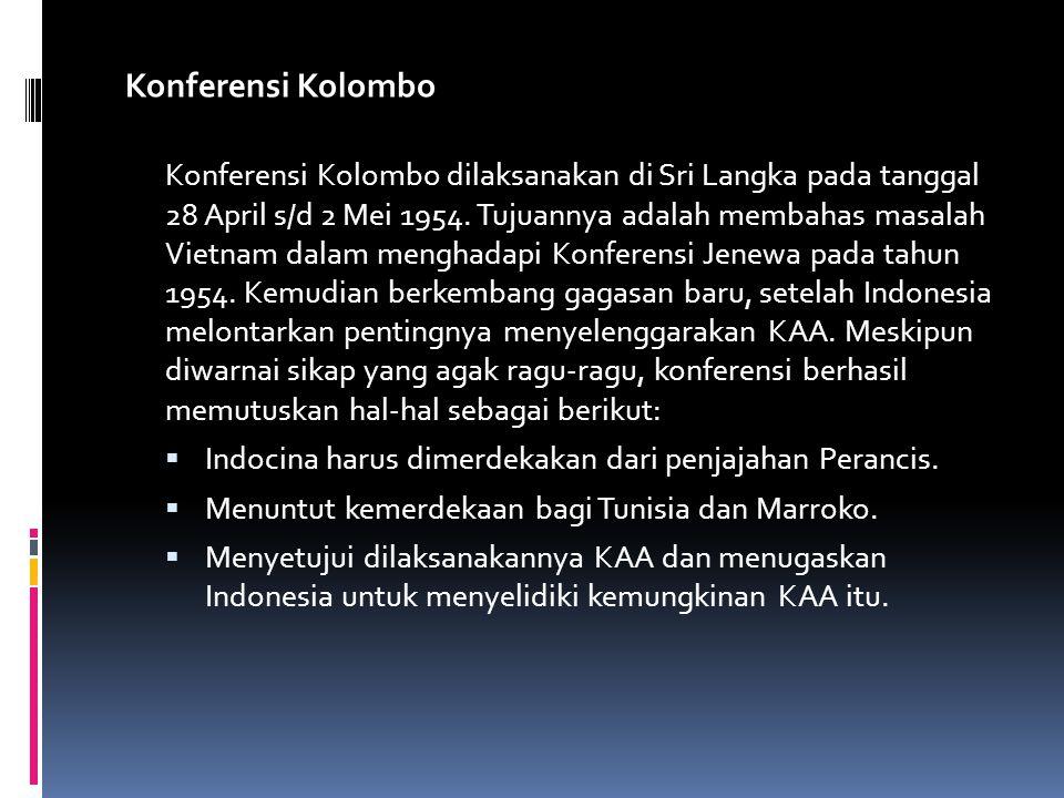 Konferensi Kolombo Konferensi Kolombo dilaksanakan di Sri Langka pada tanggal 28 April s/d 2 Mei 1954.
