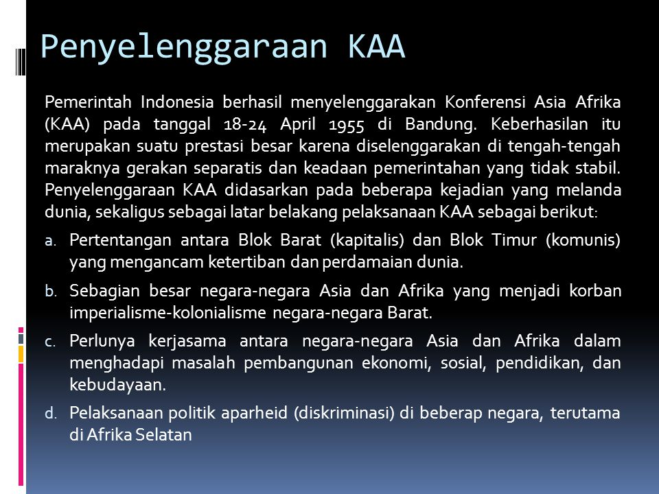 Penyelenggaraan KAA Pemerintah Indonesia berhasil menyelenggarakan Konferensi Asia Afrika (KAA) pada tanggal 18-24 April 1955 di Bandung.