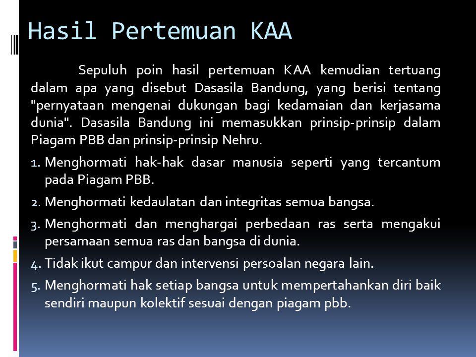 Hasil Pertemuan KAA Sepuluh poin hasil pertemuan KAA kemudian tertuang dalam apa yang disebut Dasasila Bandung, yang berisi tentang pernyataan mengenai dukungan bagi kedamaian dan kerjasama dunia .