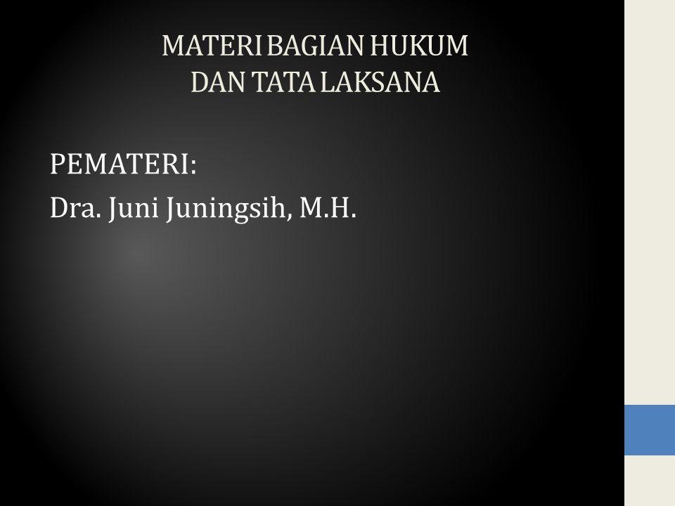 MATERI BAGIAN HUKUM DAN TATA LAKSANA PEMATERI: Dra. Juni Juningsih, M.H.