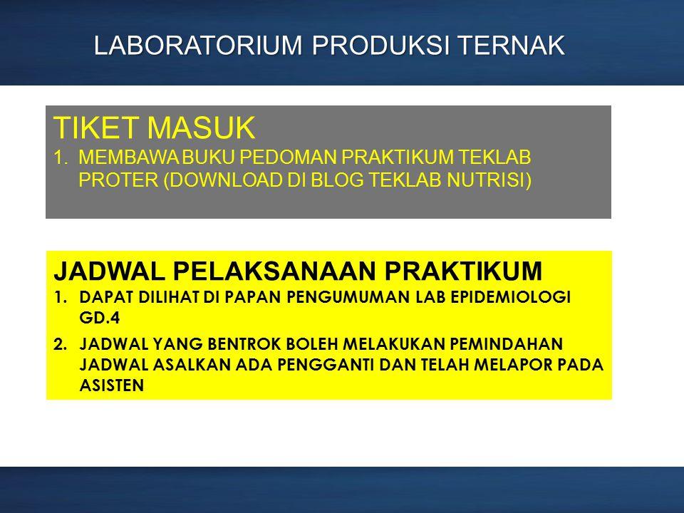 Page 6 LABORATORIUM PRODUKSI TERNAK TIKET MASUK 1.MEMBAWA BUKU PEDOMAN PRAKTIKUM TEKLAB PROTER (DOWNLOAD DI BLOG TEKLAB NUTRISI) JADWAL PELAKSANAAN PRAKTIKUM 1.DAPAT DILIHAT DI PAPAN PENGUMUMAN LAB EPIDEMIOLOGI GD.4 2.JADWAL YANG BENTROK BOLEH MELAKUKAN PEMINDAHAN JADWAL ASALKAN ADA PENGGANTI DAN TELAH MELAPOR PADA ASISTEN