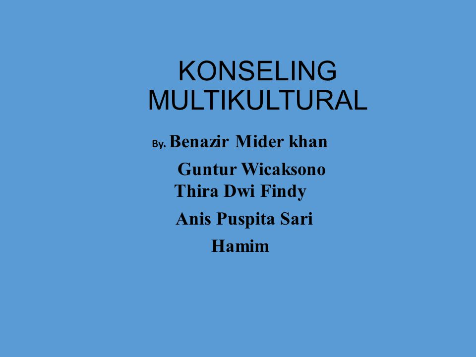 KONSELING MULTIKULTURAL By. Benazir Mider khan Guntur Wicaksono Thira Dwi Findy Anis Puspita Sari Hamim