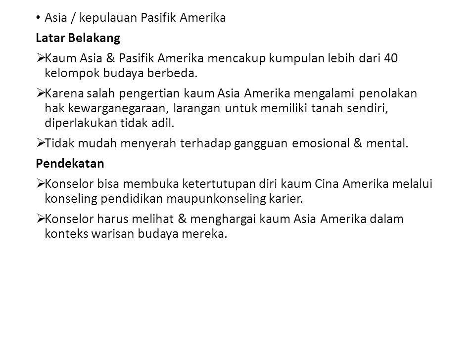 Asia / kepulauan Pasifik Amerika Latar Belakang  Kaum Asia & Pasifik Amerika mencakup kumpulan lebih dari 40 kelompok budaya berbeda.  Karena salah